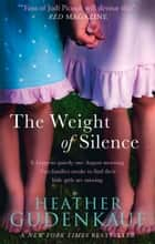 The Weight of Silence ebook by Heather Gudenkauf