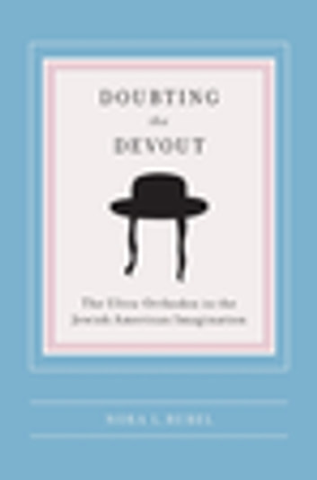 Doubting the Devout - The Ultra-Orthodox in the Jewish American Imagination ebook by Nora L Rubel