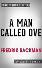 A Man Called Ove: A Novel by Fredrik Backman | Conversation Starters - Daily Books ebook by Daily Books