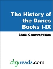 The History of the Danes (The Danish History), Books I-IX ebook by Grammaticus, Saxo