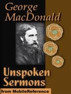 Unspoken Sermons: Series I., II., And III. (Mobi Classics) ebook by George MacDonald