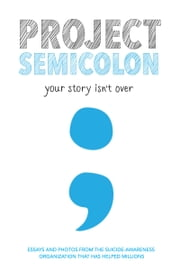 Project Semicolon - Your Story Isn't Over ebook by Amy Bleuel