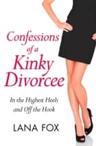 Confessions of a Kinky Divorcee (A Secret Diary Series) ebook by Lana Fox