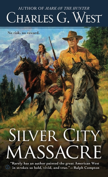 Silver City Massacre ebook by Charles G. West