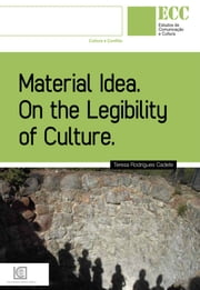 MATERIAL IDEA - On the Legibility of Culture ebook by Teresa Rodrigues Cadete
