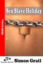 Sex Slave Holiday ebook by Simon Grail