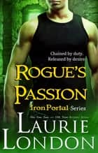 Rogue's Passion (Iron Portal #2) - Iron Portal #2 ebook by Laurie London