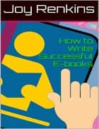How to Write Successful E-books ebook by Joy Renkins