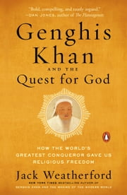 Genghis Khan and the Quest for God - How the World's Greatest Conqueror Gave Us Religious Freedom ebook by Jack Weatherford