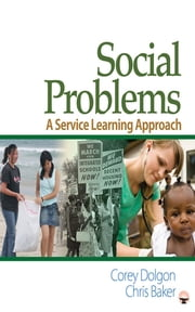 Social Problems - A Service Learning Approach ebook by Corey W. Dolgon,Christopher (Chris) W. Baker