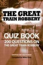 The Great Train Robbery Quiz Book ebook by Mike Gray