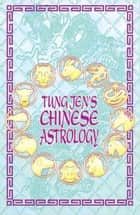 Tung Jen's Chinese Astrology ebook by