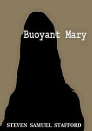 Buoyant Mary ebook by Steven Samuel Stafford