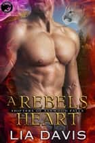 A Rebel's Heart - Shifters of Ashwood Falls, #5 ebook by Lia Davis