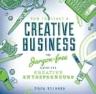 How to Start a Creative Business - the jargon-free guide for creative entrepreneurs ebook by Doug Richard