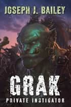 Grak - Private Instigator ebook by Joseph J. Bailey