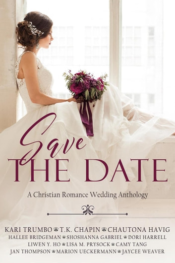 Save the Date: A Christian Romance Collection ebook by Hallee Bridgeman,Chautona Havig,Kari Trumbo,T.K. Chapin,Shoshanna Gabriel,Dori Harrell,Liwen Y. Ho,Lisa M. Prysock,Camy Tang,Jan Thompson,Marion Ueckermann,Jaycee Weaver