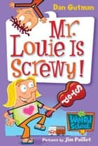 My Weird School #20: Mr. Louie Is Screwy! ebook by Dan Gutman, Jim Paillot