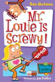 My Weird School #20: Mr. Louie Is Screwy! ebook by Dan Gutman,Jim Paillot