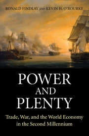 Power and Plenty - Trade, War, and the World Economy in the Second Millennium ebook by Ronald Findlay,Kevin H. O'Rourke