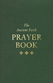 The Ancient Faith Prayer Book eBook by Archimandrite Vassilios Papavassiliou
