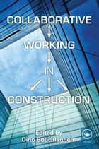 Collaborative Working in Construction ebook by Dino Bouchlaghem