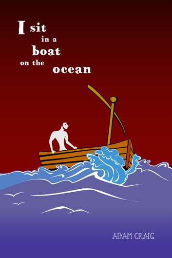 I Sit In A Boat On The Ocean ebook by Adam Craig