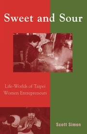 Sweet and Sour - Life-Worlds of Taipei Women Entrepreneurs ebook by Scott Simon, University of Ottawa