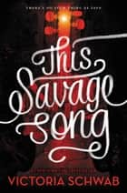 This Savage Song ebook de