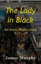 The Lady in Black ebook by James Murphy