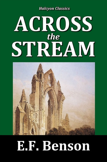 Across the Stream by E.F. Benson ebook by E.F. Benson