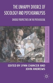 The Unhappy Divorce of Sociology and Psychoanalysis - Diverse Perspectives on the Psychosocial ebook by Professor Lynn Chancer,John Andrews