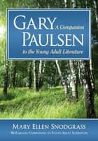 Gary Paulsen - A Companion to the Young Adult Literature eBook by Mary Ellen Snodgrass