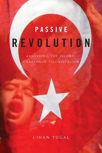 Passive Revolution - Absorbing the Islamic Challenge to Capitalism ebook by Cihan Tuğal