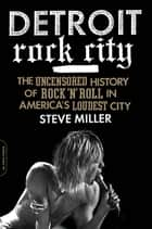 Detroit Rock City ebook by Steve Miller