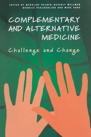 Complementary and Alternative Medicine - Challenge and Change ebook by Merrijoy Kelner,Beverly Wellman