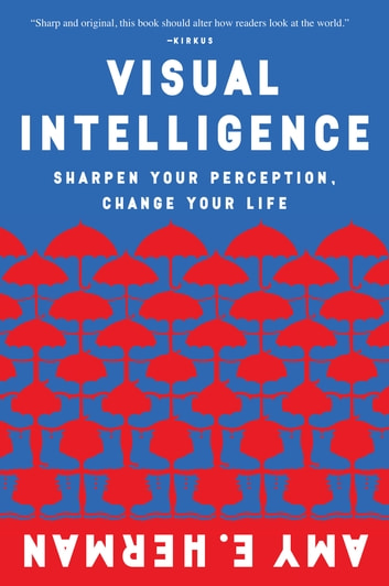 Visual Intelligence - Sharpen Your Perception, Change Your Life ebook by Amy E. Herman