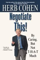 Negotiate This! ebook by Herb Cohen