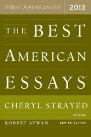 The Best American Essays 2013 ebook by Robert Atwan,Cheryl Strayed