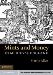 Mints and Money in Medieval England ebook by Allen, Martin