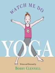 Watch Me Do Yoga ebook by Bobby Clennell