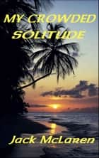 My Crowded Solitude ebook by