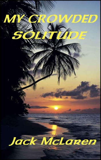 My Crowded Solitude ebook by Jack McLaren