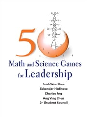 50 Math and Science Games for Leadership ebook by Seah Wee Khee,Sukandar Hadinoto,Charles Png;Ang Ying Zhen