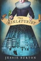The Miniaturist - A Novel ebook by Jessie Burton