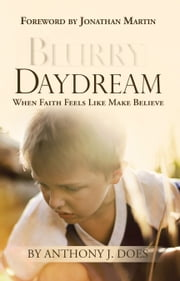 Anthony j martin ebook and audiobook search results rakuten kobo blurry daydream when faith feels like make believe ebook by anthony j does fandeluxe Ebook collections