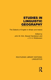 Studies in Linguistic Geography (RLE Linguistics D: English Linguistics) - The Dialects of English in Britain and Ireland ebook by John M. Kirk,Stewart Sanderson,J.D.A. Widdowson