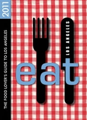 EAT: Los Angeles 2011 ebook by Colleen Dunn Bates