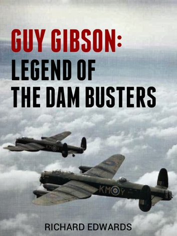 Guy Gibson: Legend of the Dam Busters ekitaplar by Richard Edwards