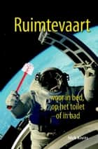 Ruimtevaart voor in bed, op het toilet of in bad ebook by Nick Kivits